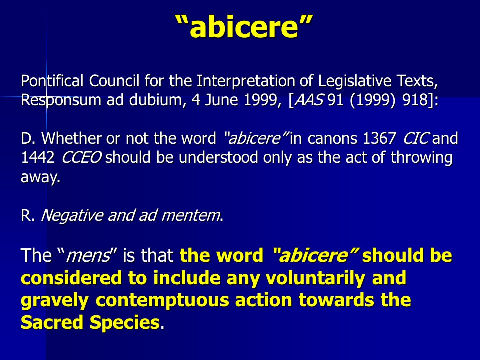 abicere Pontifical Council for the Interpretation of Legislative Texts, Responsum ad dubium, 4 June 1999, [AAS 91 (1999) 918]: